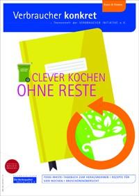 Clever kochen ohne Reste (Themenheft)